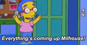 everythings-coming-up-milhouse-memes